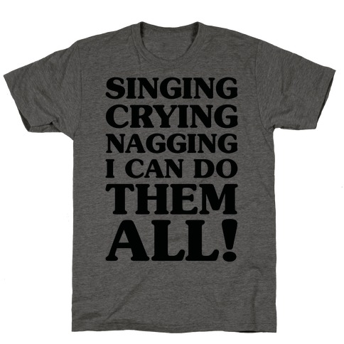 Singing Crying Nagging T-Shirt