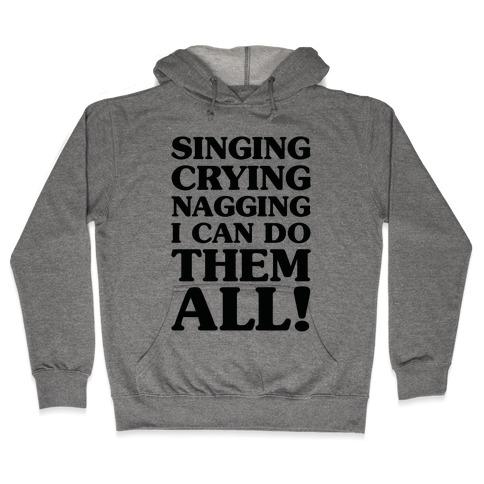 Singing Crying Nagging Hooded Sweatshirt