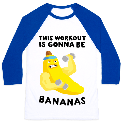 This Workout Is Gonna Be Bananas Baseball Tee