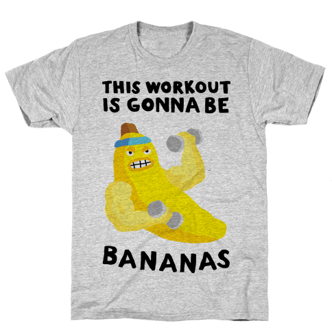 This Workout Is Gonna Be Bananas Mens T-Shirt