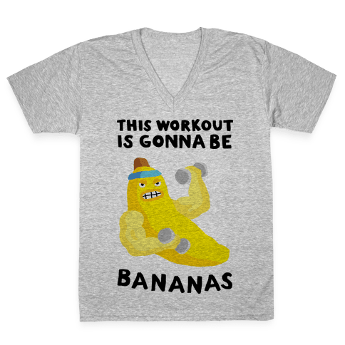 This Workout Is Gonna Be Bananas V-Neck Tee Shirt