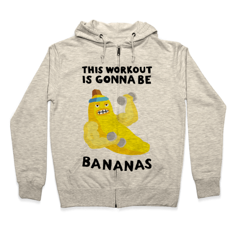 This Workout Is Gonna Be Bananas Zip Hoodie