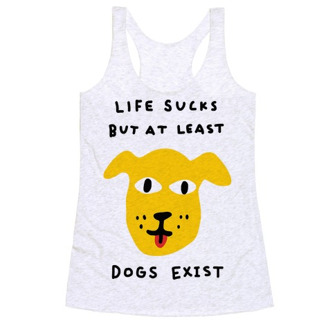 Life Sucks But At Least Dogs Exist Racerback Tank Top