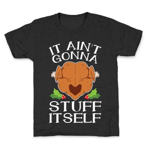 It Ain't Gonna Stuff Itself Kids T-Shirt