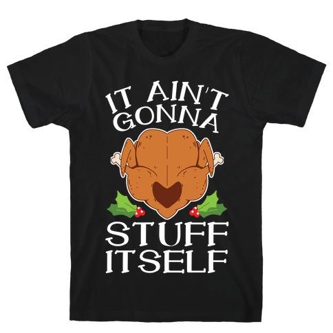 It Ain't Gonna Stuff Itself Mens/Unisex T-Shirt