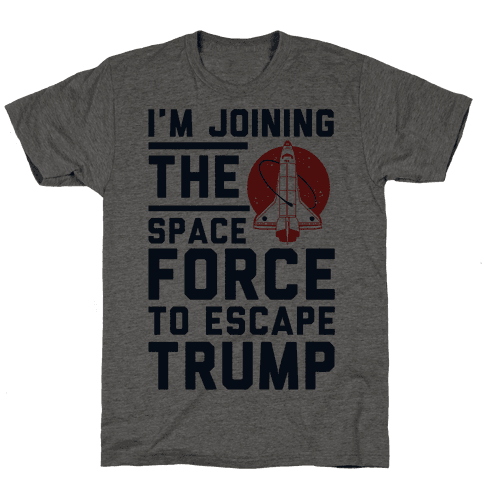 I'm Joining the Space Force to Escape Trump Mens T-Shirt