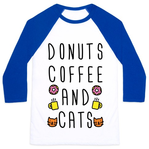 Donuts Coffee And Cats Baseball Tee