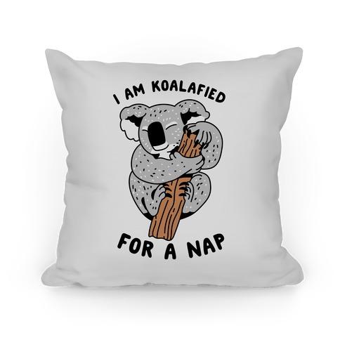 I Am Koalafied For a Nap Pillow