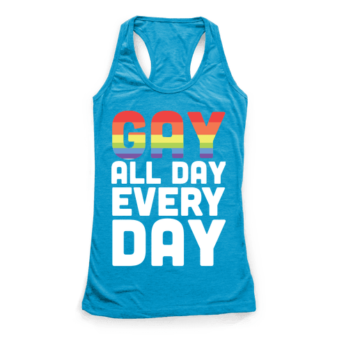 Gay All Day, Everyday  Racerback Tank Top