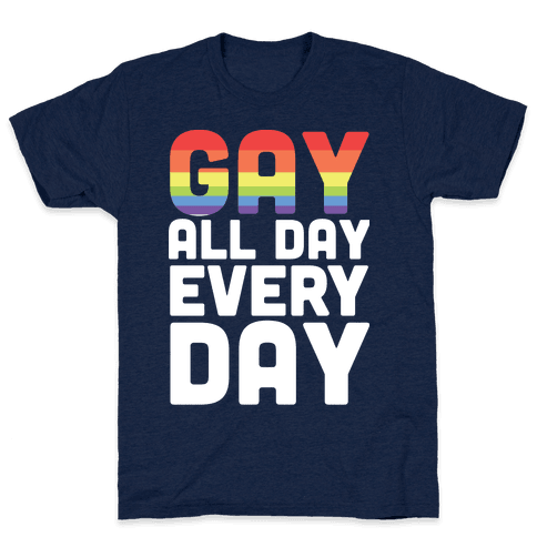 Gay All Day, Everyday  Mens T-Shirt