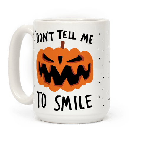 Don't Tell Me To Smile Pumpkin Coffee Mug
