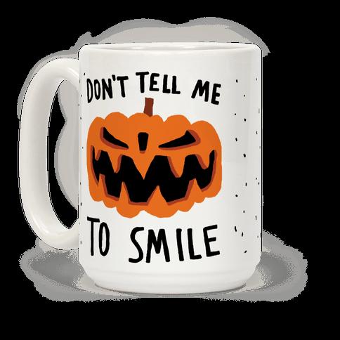 Don't Tell Me To Smile Pumpkin Coffee Mug