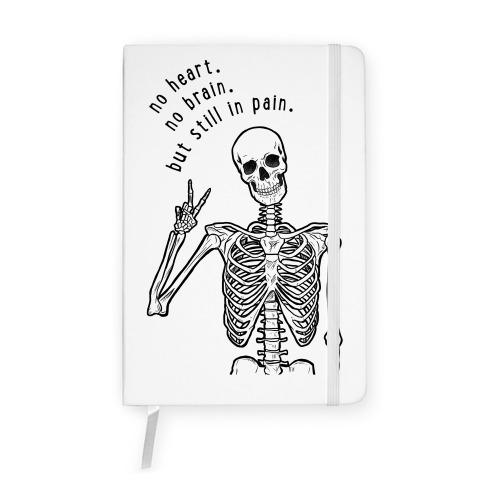 No Heart, No Brain, But Still in Pain Notebook