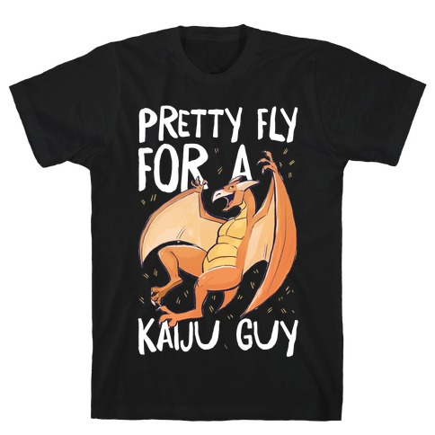 Pretty Fly for a Kaiju Guy - Rodan T-Shirt