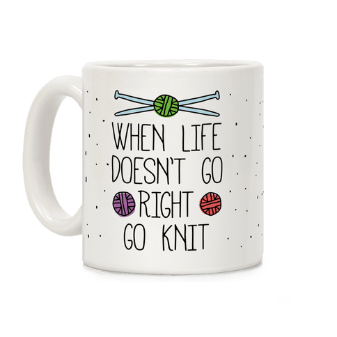 When Life Doesn't Go Right Go Knit Coffee Mug