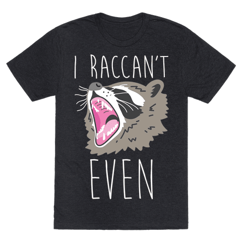 I Raccan't Even Raccoon Mens T-Shirt