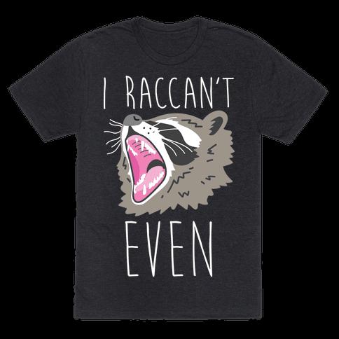 I Raccan't Even Raccoon Mens T-Shirt