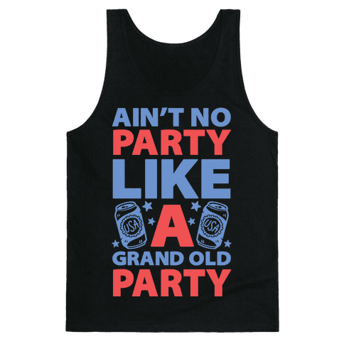 Ain't No Party Like A Grand Old Party Tank Top