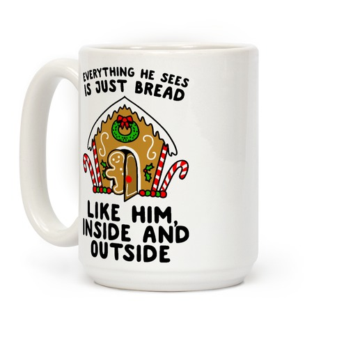 Everything He Sees Is Just Bread Like Him, Inside And Outside Coffee Mug