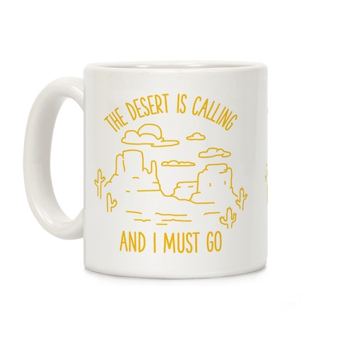 The Desert Is Calling and I Must Go Coffee Mug