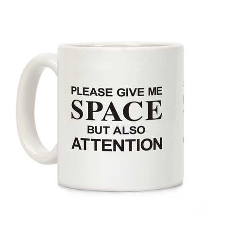 Please Give Me Space But Also Attention Coffee Mug
