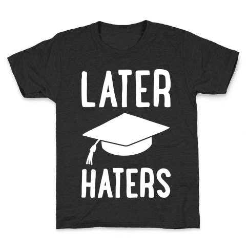 Later Haters Graduation Kids T-Shirt