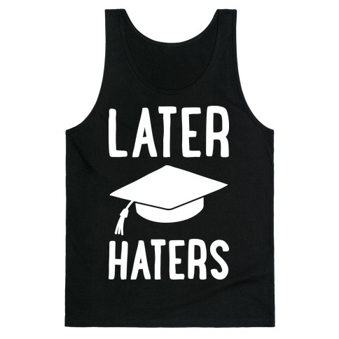 Later Haters Graduation Tank Top