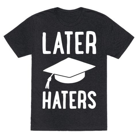 Later Haters Graduation Mens T-Shirt