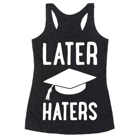 Later Haters Graduation Racerback Tank Top