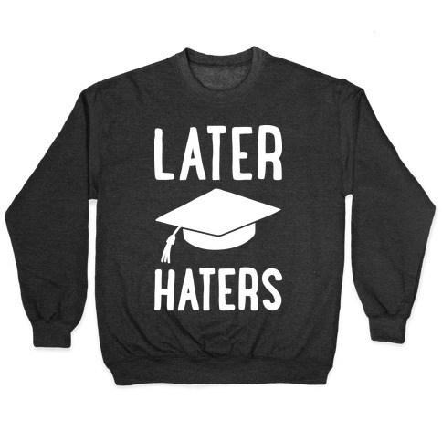 Later Haters Graduation Pullover