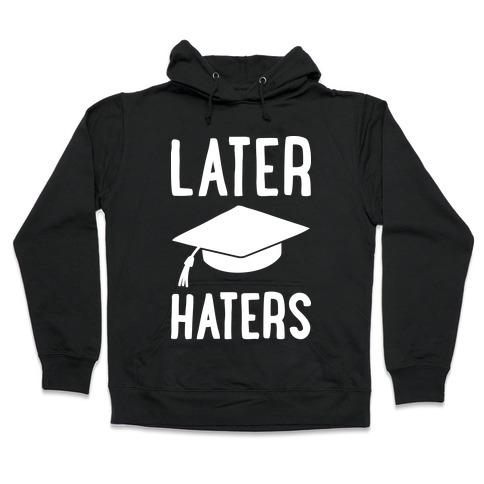 Later Haters Graduation Hooded Sweatshirt