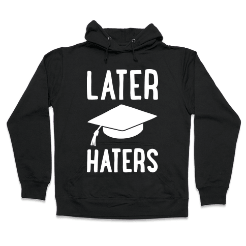 Later Haters Graduation Hooded Sweatshirt