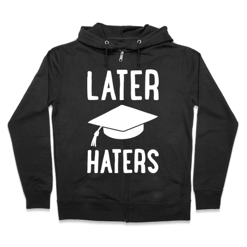 Later Haters Graduation Zip Hoodie
