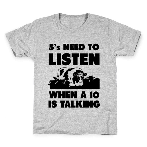 5s Need to Listen When a 10 is Talking Kids T-Shirt