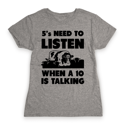 5s Need to Listen When a 10 is Talking Womens T-Shirt