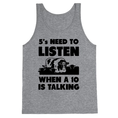 5s Need to Listen When a 10 is Talking Tank Top
