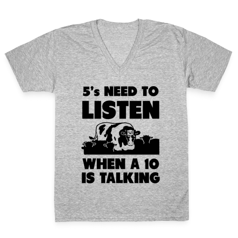 5s Need to Listen When a 10 is Talking V-Neck Tee Shirt