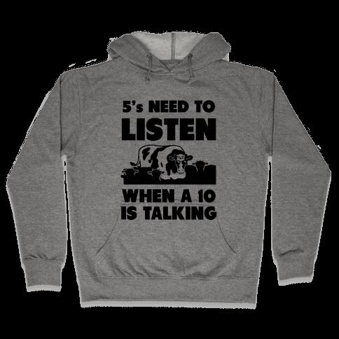 5s Need to Listen When a 10 is Talking Hooded Sweatshirt
