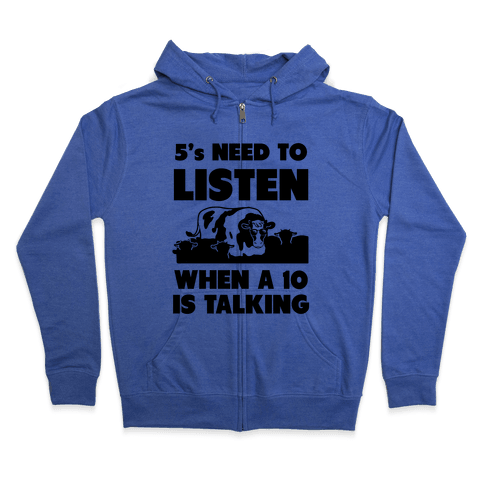5s Need to Listen When a 10 is Talking Zip Hoodie