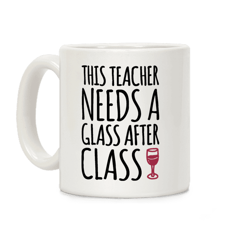 This Teacher Needs a Glass After Class Coffee Mug