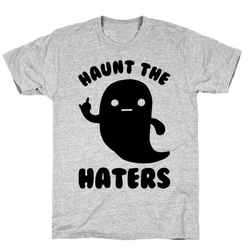 Haunt The Haters T-Shirt