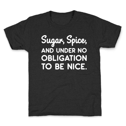 Sugar, Spice, And Under No Obligation To Be Nice. Kids T-Shirt