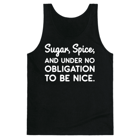 Sugar, Spice, And Under No Obligation To Be Nice. Tank Top