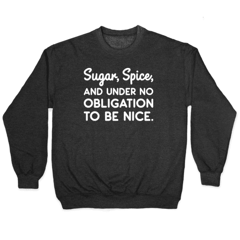 Sugar, Spice, And Under No Obligation To Be Nice. Pullover