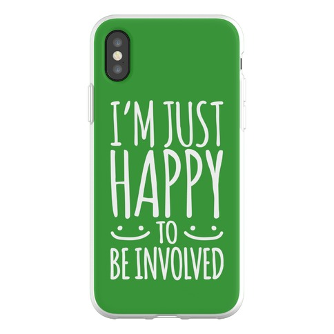 I'm Just Happy To Be Involved Phone Flexi-Case
