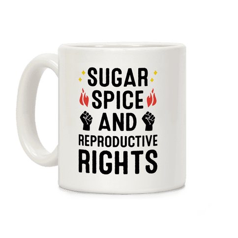 Sugar, Spice, And Reproductive Rights Coffee Mug