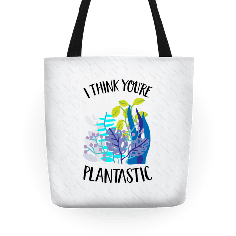 I Think You're Plantastic Tote