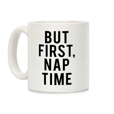 But First Nap Time Coffee Mug