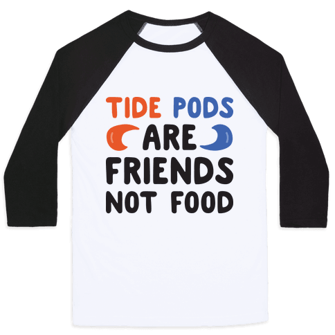 Tide Pods Are Friends Not Food Baseball Tee