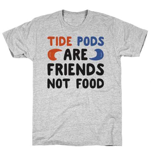 Tide Pods Are Friends Not Food Mens T-Shirt